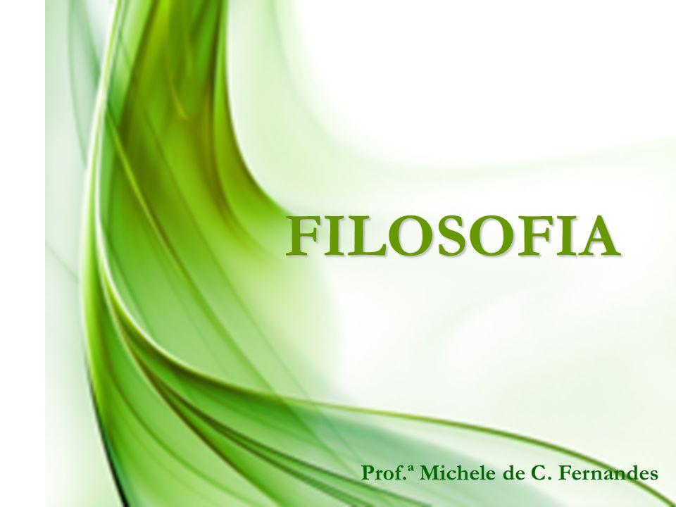 FILOSOFIA Prof.ª Michele de C. Fernandes