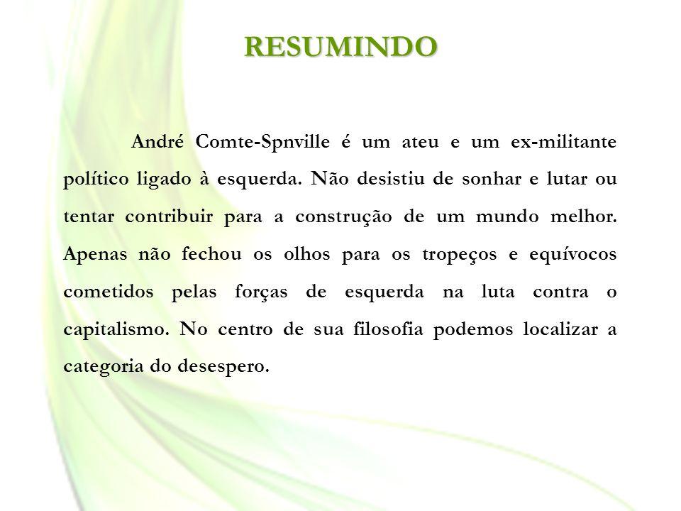 André Comte-Spnville é um ateu e um ex-militante político ligado à esquerda. Não desistiu de sonhar e lutar ou tentar contribuir para a construção de