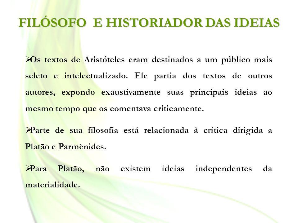 FILÓSOFO E HISTORIADOR DAS IDEIAS Os textos de Aristóteles eram destinados a um público mais seleto e intelectualizado. Ele partia dos textos de outro
