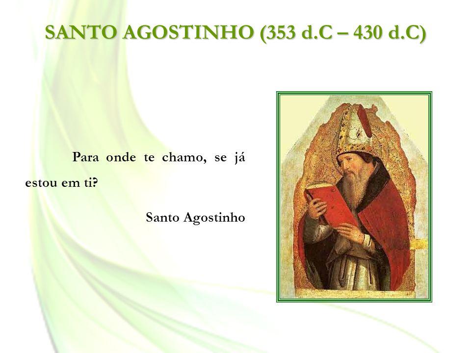 SANTO AGOSTINHO (353 d.C – 430 d.C) Para onde te chamo, se já estou em ti? Santo Agostinho