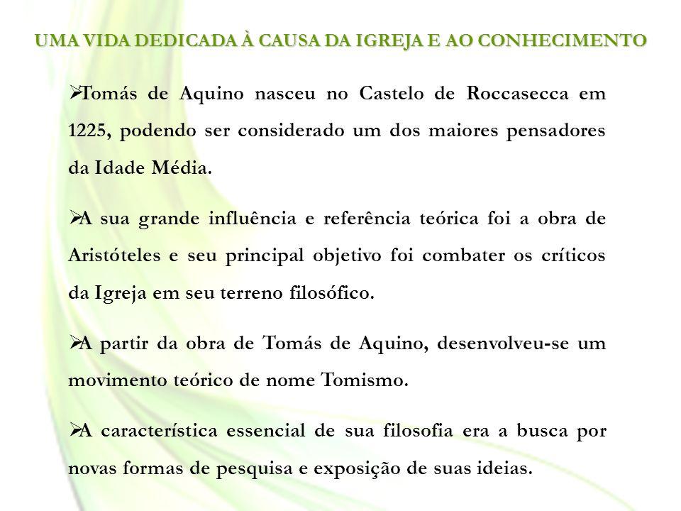 UMA VIDA DEDICADA À CAUSA DA IGREJA E AO CONHECIMENTO Tomás de Aquino nasceu no Castelo de Roccasecca em 1225, podendo ser considerado um dos maiores