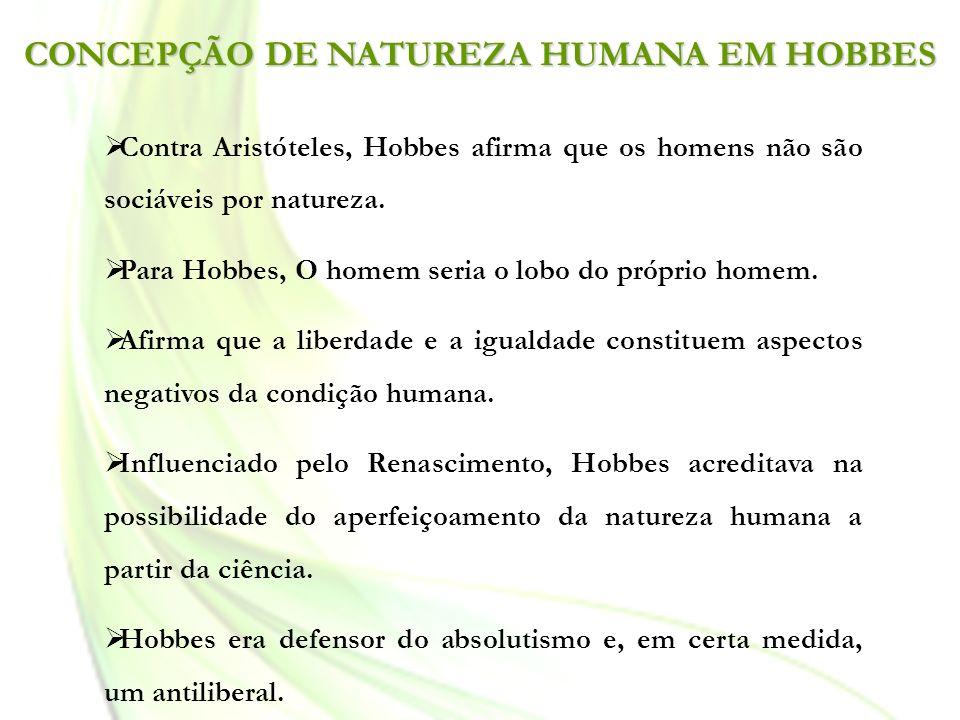 Contra Aristóteles, Hobbes afirma que os homens não são sociáveis por natureza. Para Hobbes, O homem seria o lobo do próprio homem. Afirma que a liber