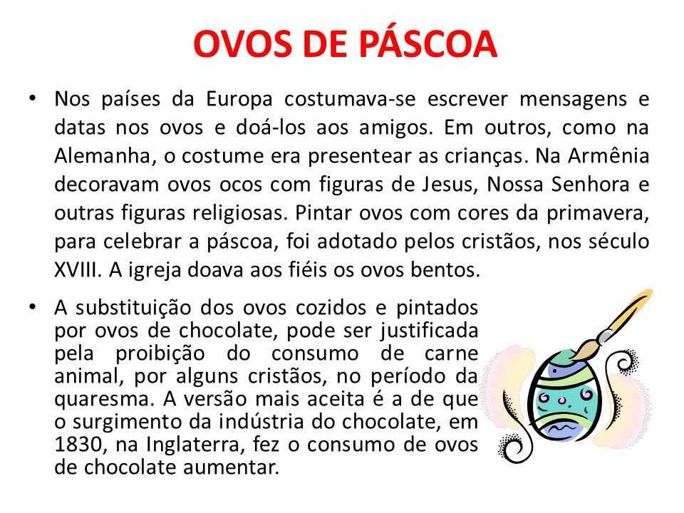 OVOS DE PÁSCOA A substituição dos ovos cozidos e pintados por ovos de chocolate, pode ser justificada pela proibição do consumo de carne animal, por a