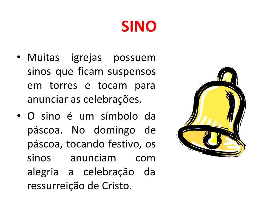 SINO Muitas igrejas possuem sinos que ficam suspensos em torres e tocam para anunciar as celebrações. O sino é um símbolo da páscoa. No domingo de pás
