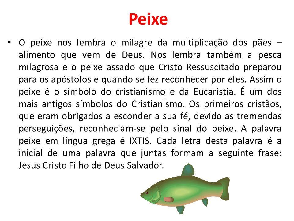 Peixe O peixe nos lembra o milagre da multiplicação dos pães – alimento que vem de Deus. Nos lembra também a pesca milagrosa e o peixe assado que Cris