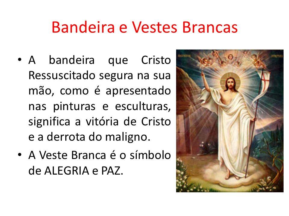 Bandeira e Vestes Brancas A bandeira que Cristo Ressuscitado segura na sua mão, como é apresentado nas pinturas e esculturas, significa a vitória de C