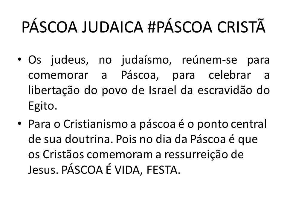 PÁSCOA JUDAICA #PÁSCOA CRISTÃ Os judeus, no judaísmo, reúnem-se para comemorar a Páscoa, para celebrar a libertação do povo de Israel da escravidão do