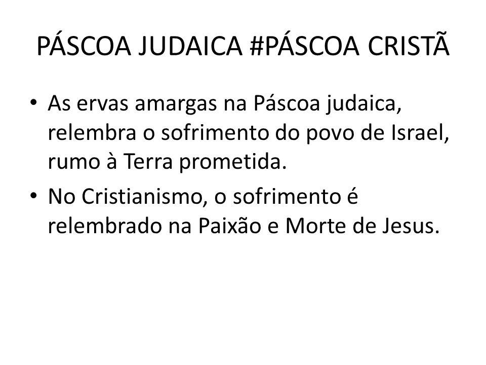 PÁSCOA JUDAICA #PÁSCOA CRISTÃ As ervas amargas na Páscoa judaica, relembra o sofrimento do povo de Israel, rumo à Terra prometida. No Cristianismo, o