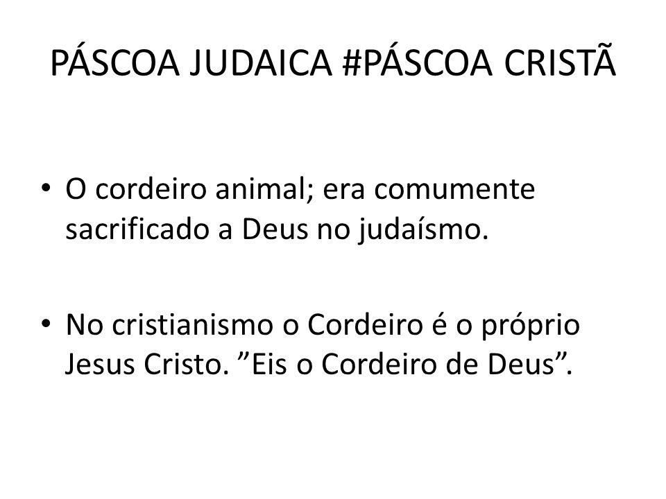PÁSCOA JUDAICA #PÁSCOA CRISTÃ O cordeiro animal; era comumente sacrificado a Deus no judaísmo. No cristianismo o Cordeiro é o próprio Jesus Cristo. Ei