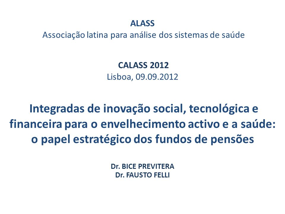 ALASS Associação latina para análise dos sistemas de saúde CALASS 2012 Lisboa, 09.09.2012 Integradas de inovação social, tecnológica e financeira para