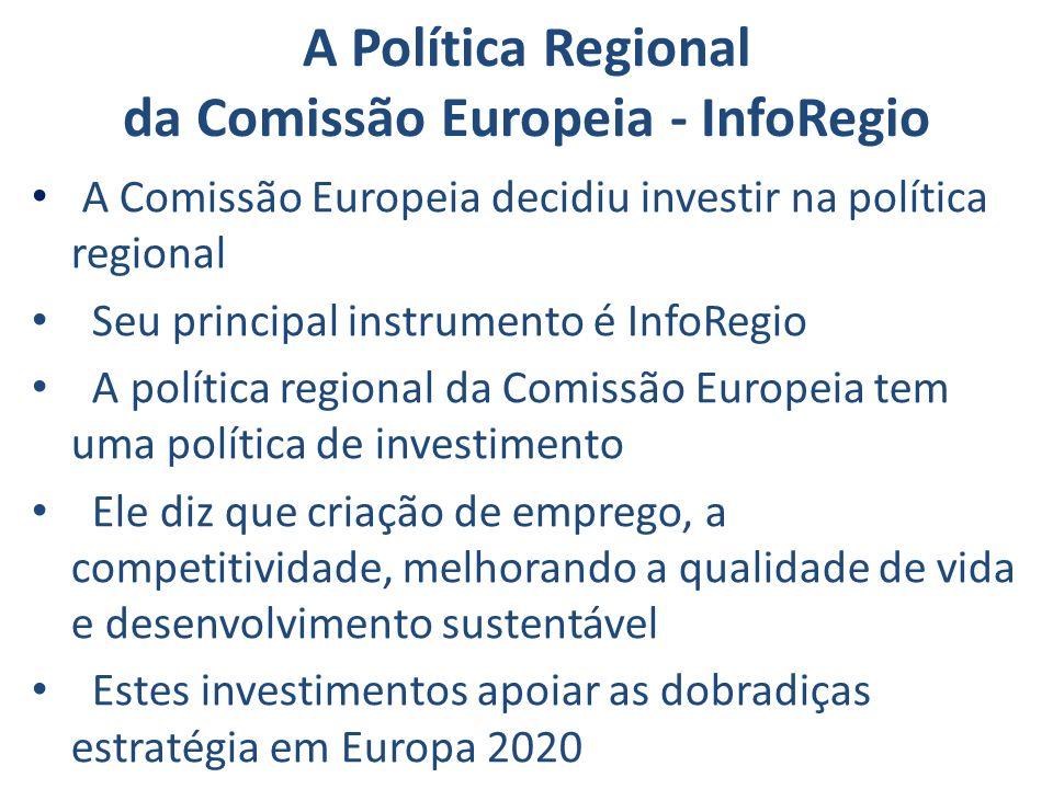 A Política Regional da Comissão Europeia - InfoRegio A Comissão Europeia decidiu investir na política regional Seu principal instrumento é InfoRegio A