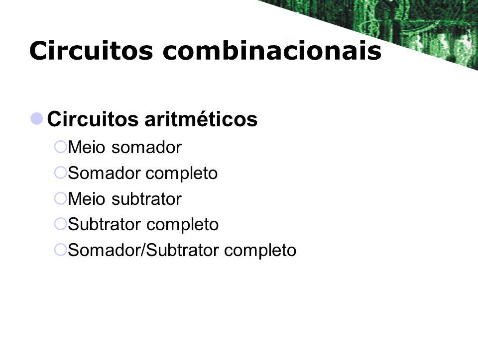 Circuitos combinacionais Circuitos aritméticos Meio somador Somador completo Meio subtrator Subtrator completo Somador/Subtrator completo