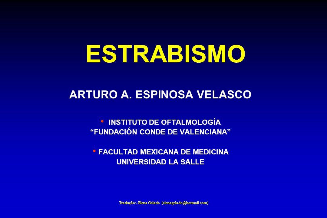 Tradução:- Elena Gelado (elenagelado@hotmail.com) ESTRABISMO ARTURO A. ESPINOSA VELASCO INSTITUTO DE OFTALMOLOGÍA FUNDACIÓN CONDE DE VALENCIANA FACULT