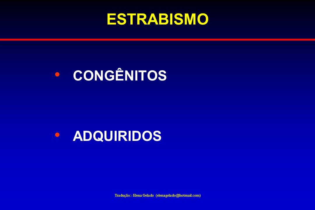 Tradução:- Elena Gelado (elenagelado@hotmail.com) ESTRABISMO CONGÊNITOS ADQUIRIDOS