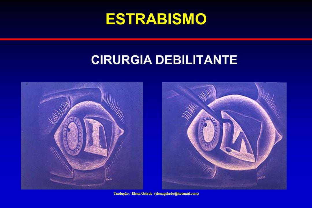 Tradução:- Elena Gelado (elenagelado@hotmail.com) ESTRABISMO CIRURGIA DEBILITANTE