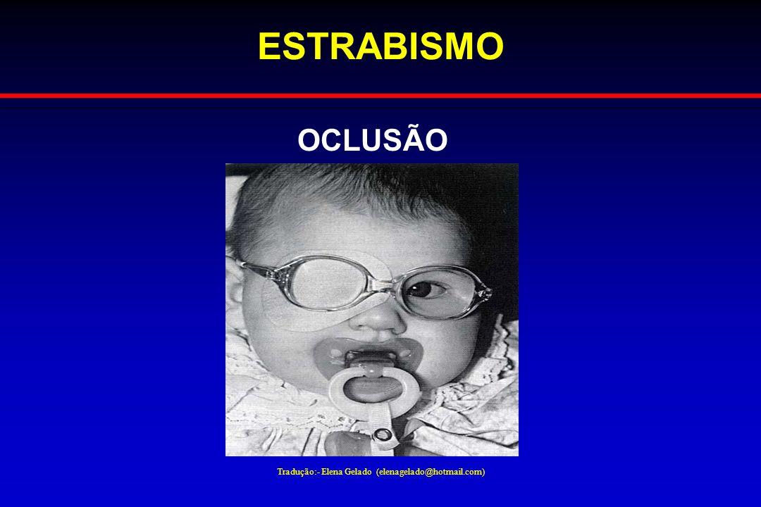 Tradução:- Elena Gelado (elenagelado@hotmail.com) ESTRABISMO OCLUSÃO