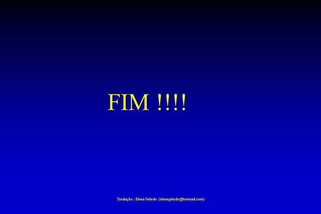Tradução:- Elena Gelado (elenagelado@hotmail.com) FIM !!!!