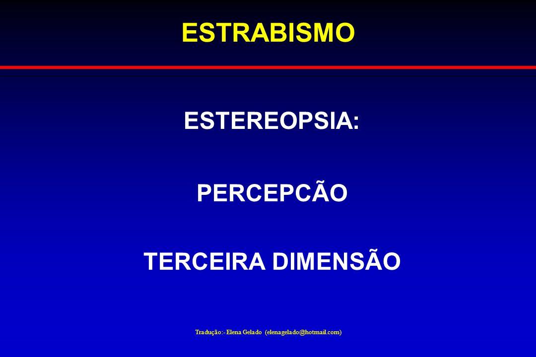 Tradução:- Elena Gelado (elenagelado@hotmail.com) ESTRABISMO ESTEREOPSIA: PERCEPCÃO TERCEIRA DIMENSÃO