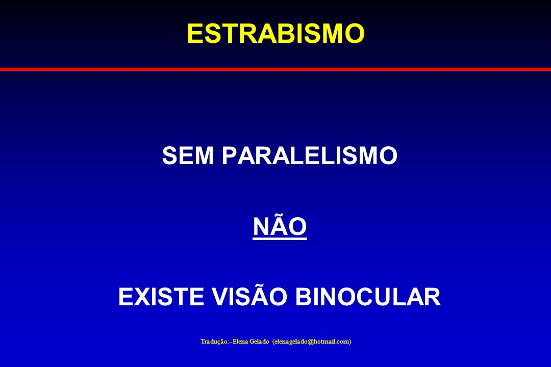 Tradução:- Elena Gelado (elenagelado@hotmail.com) ESTRABISMO SEM PARALELISMO NÃO EXISTE VISÃO BINOCULAR