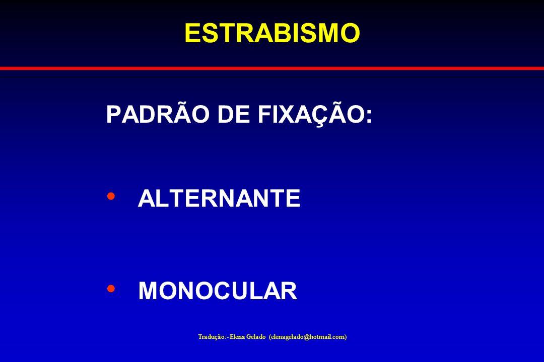 Tradução:- Elena Gelado (elenagelado@hotmail.com) ESTRABISMO PADRÃO DE FIXAÇÃO: ALTERNANTE MONOCULAR