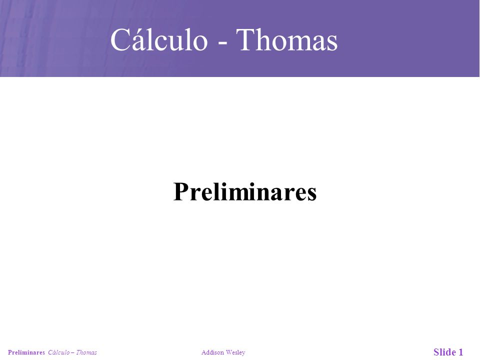 Slide 1 Preliminares Cálculo – Thomas Addison Wesley Preliminares Cálculo - Thomas