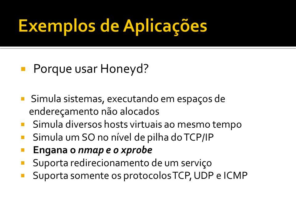 Porque usar Honeyd? Simula sistemas, executando em espaços de endereçamento não alocados Simula diversos hosts virtuais ao mesmo tempo Simula um SO no