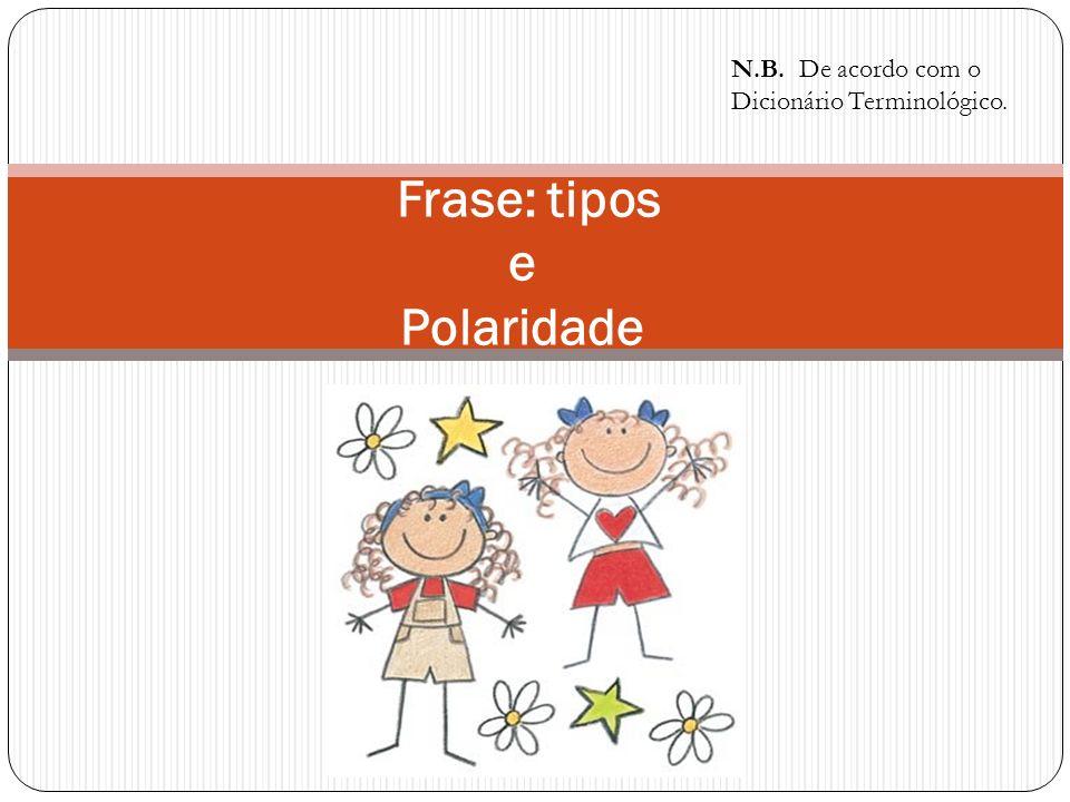 Frase: tipos e Polaridade N.B. De acordo com o Dicionário Terminológico.