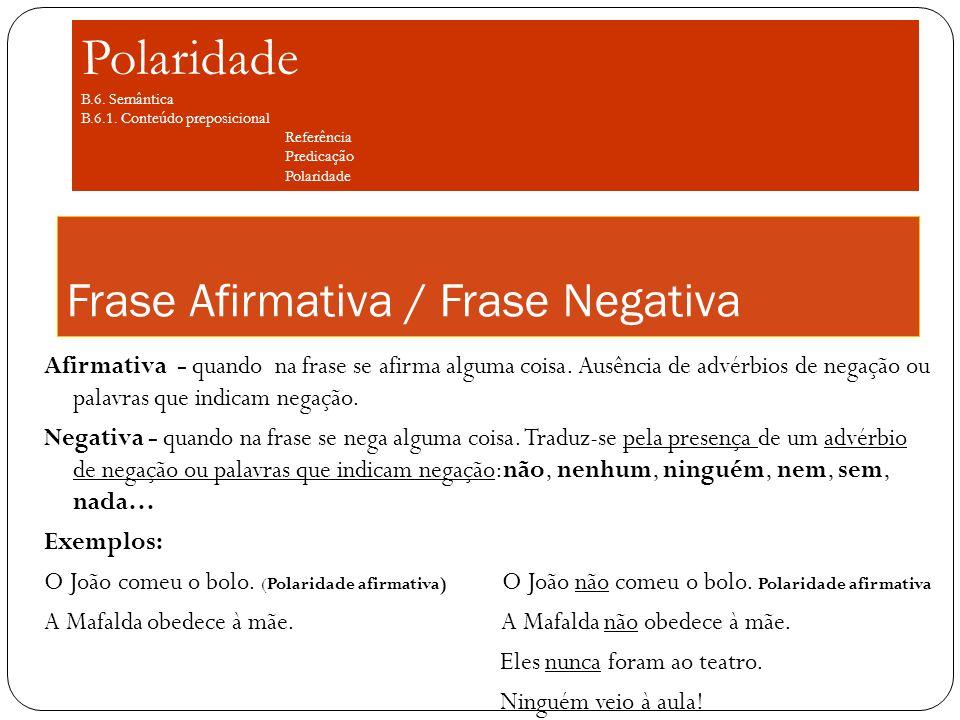 Frase Afirmativa / Frase Negativa Afirmativa - quando na frase se afirma alguma coisa. Ausência de advérbios de negação ou palavras que indicam negaçã