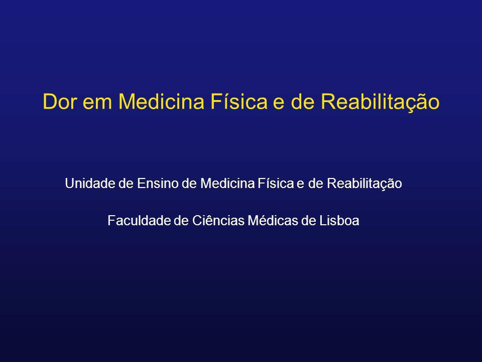 Unidade de Ensino de Medicina Física e de Reabilitação Faculdade de Ciências Médicas de Lisboa Dor em Medicina Física e de Reabilitação
