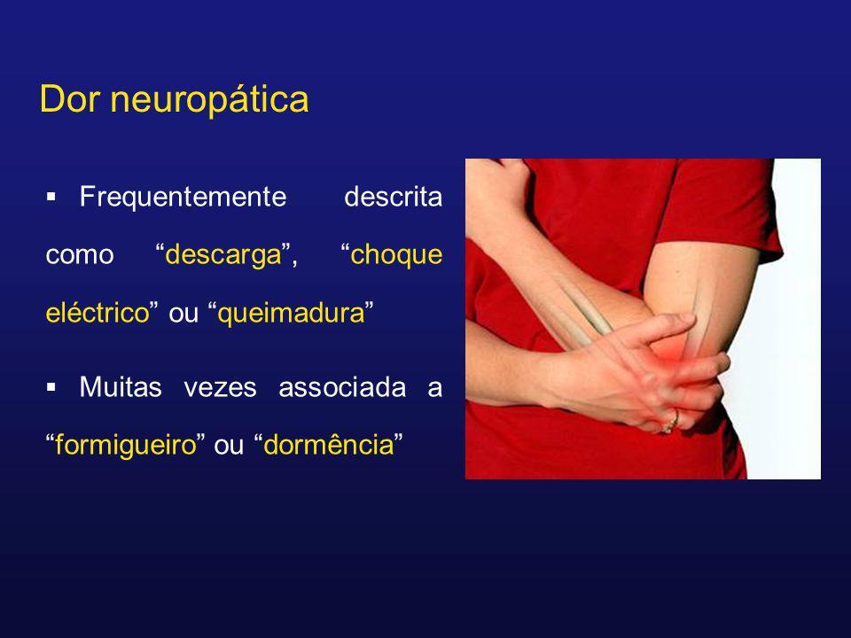 Dor neuropática Frequentemente descrita como descarga, choque eléctrico ou queimadura Muitas vezes associada aformigueiro ou dormência