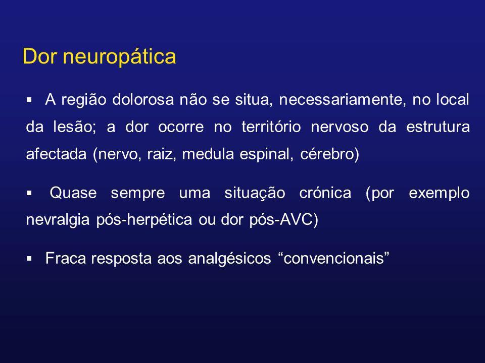 Dor neuropática A região dolorosa não se situa, necessariamente, no local da lesão; a dor ocorre no território nervoso da estrutura afectada (nervo, r