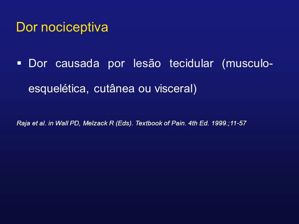 Dor causada por lesão tecidular (musculo- esquelética, cutânea ou visceral) Raja et al. in Wall PD, Melzack R (Eds). Textbook of Pain. 4th Ed. 1999.;1