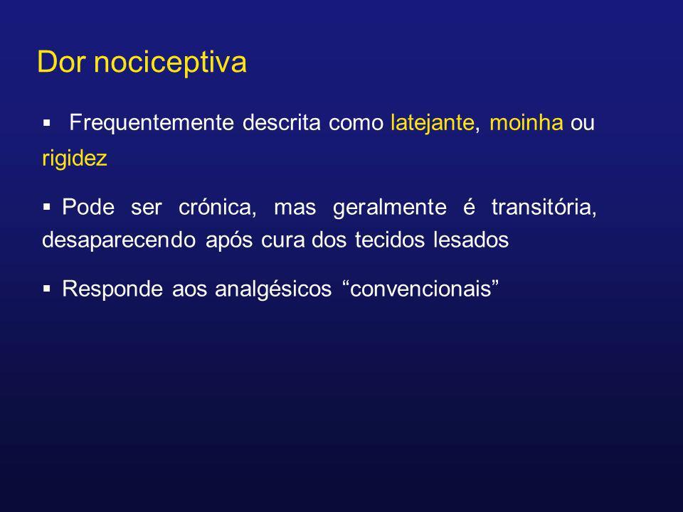 Dor nociceptiva Pode ser crónica, mas geralmente é transitória, desaparecendo após cura dos tecidos lesados Responde aos analgésicos convencionais Fre