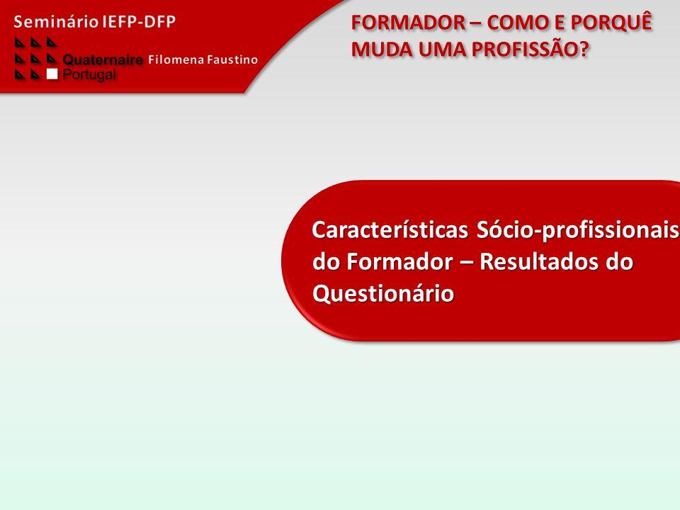 FORMADOR – COMO E PORQUÊ MUDA UMA PROFISSÃO? Características Sócio-profissionais do Formador – Resultados do Questionário