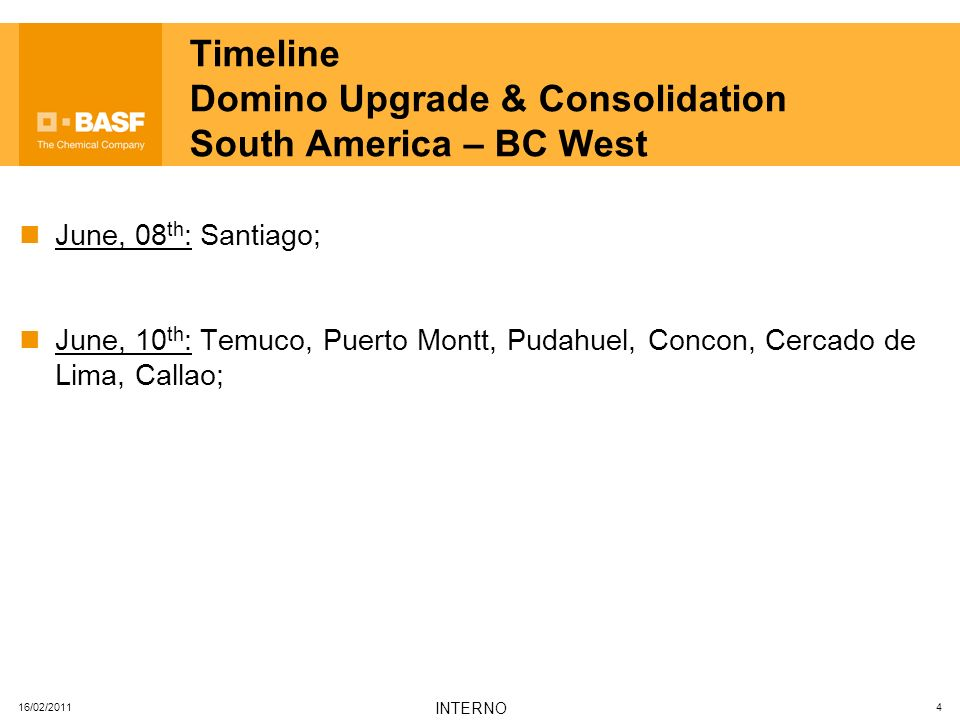 16/02/2011 INTERNO 4 Timeline Domino Upgrade & Consolidation South America – BC West June, 08 th : Santiago; June, 10 th : Temuco, Puerto Montt, Pudah