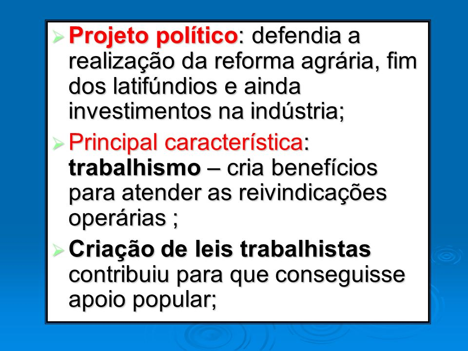 Projeto político: defendia a realização da reforma agrária, fim dos latifúndios e ainda investimentos na indústria; Projeto político: defendia a reali