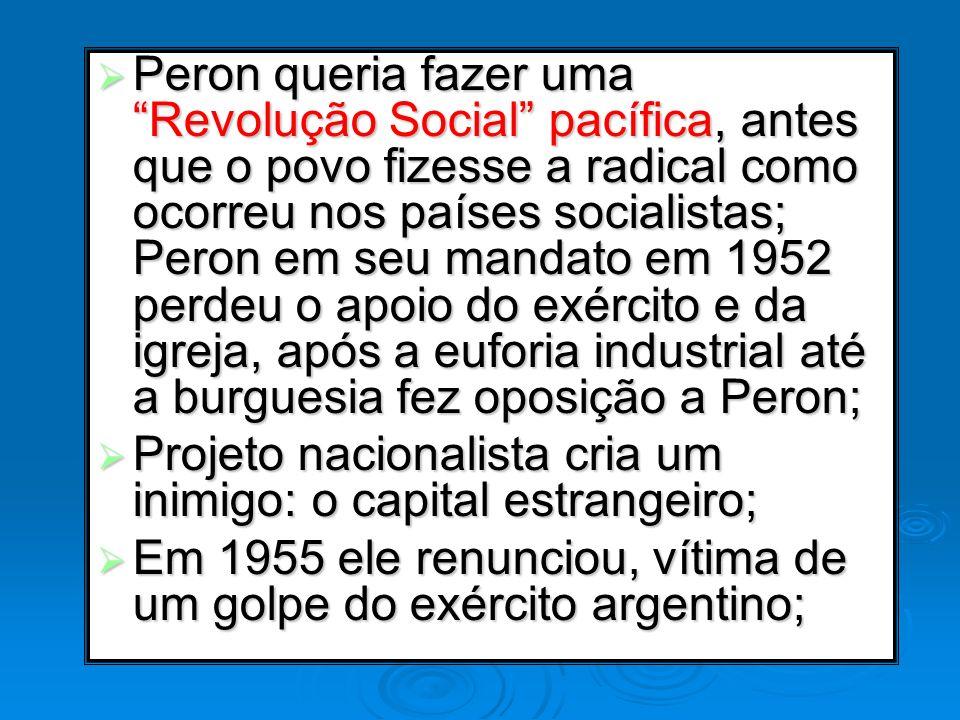Peron queria fazer uma Revolução Social pacífica, antes que o povo fizesse a radical como ocorreu nos países socialistas; Peron em seu mandato em 1952