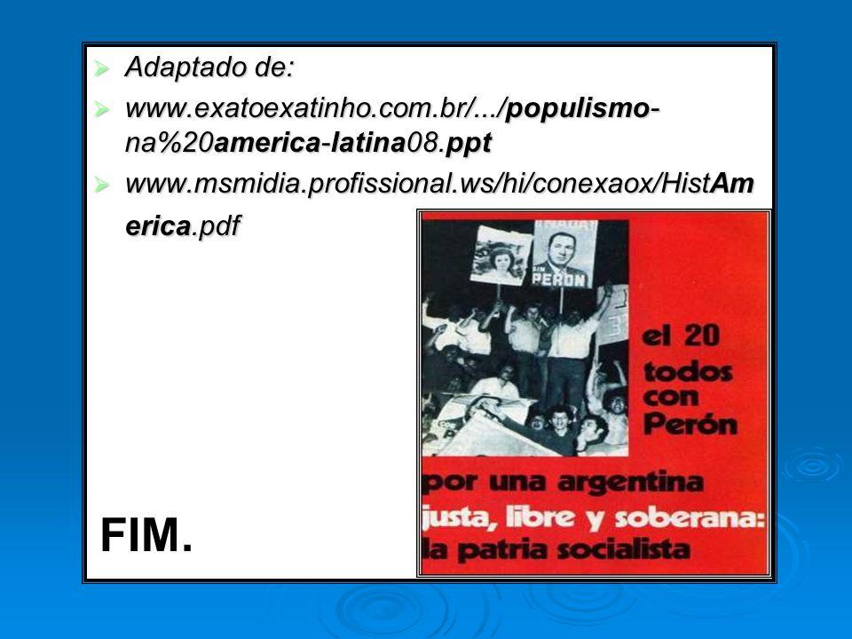 Adaptado de: Adaptado de: www.exatoexatinho.com.br/.../populismo- na%20america-latina08.ppt www.exatoexatinho.com.br/.../populismo- na%20america-latin