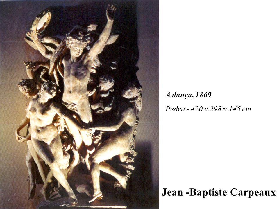 A dança, 1869 Pedra - 420 x 298 x 145 cm Jean -Baptiste Carpeaux