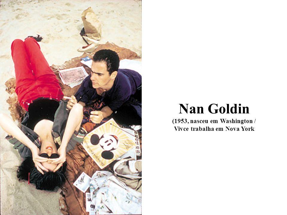 Nan Goldin (1953, nasceu em Washington / Vivce trabalha em Nova York