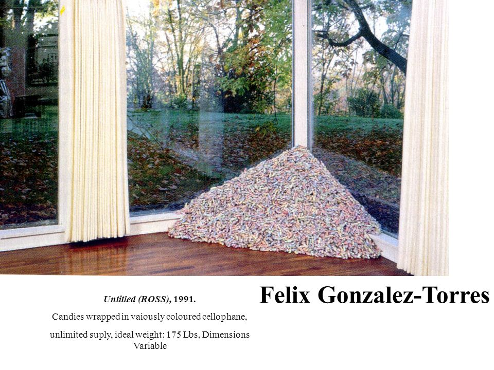 Felix Gonzalez-Torres Untitled (ROSS), 1991. Candies wrapped in vaiously coloured cellophane, unlimited suply, ideal weight: 175 Lbs, Dimensions Varia