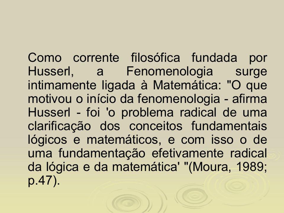 Como corrente filosófica fundada por Husserl, a Fenomenologia surge intimamente ligada à Matemática: