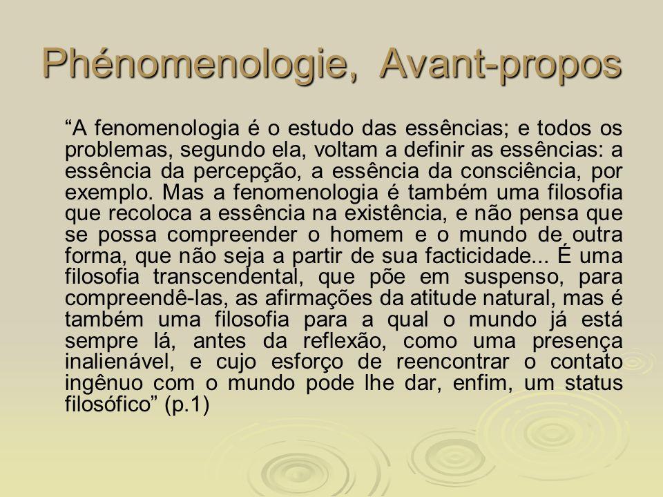 Phénomenologie, Avant-propos A fenomenologia é o estudo das essências; e todos os problemas, segundo ela, voltam a definir as essências: a essência da