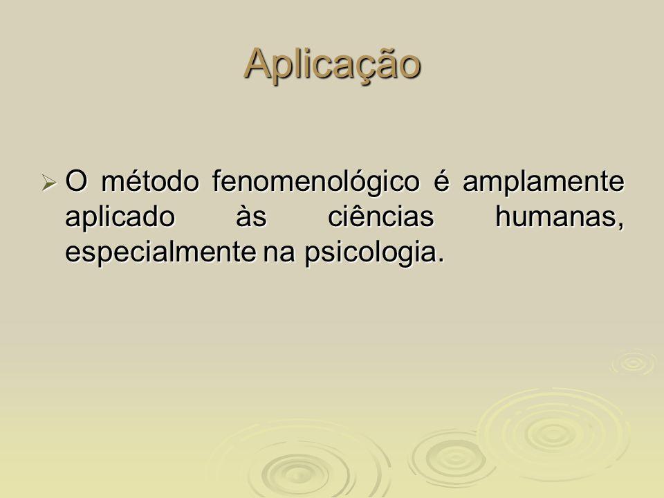 Aplicação O método fenomenológico é amplamente aplicado às ciências humanas, especialmente na psicologia. O método fenomenológico é amplamente aplicad