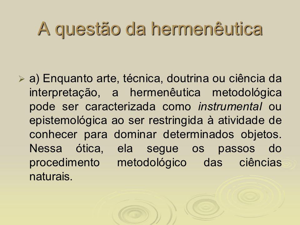 A questão da hermenêutica a) Enquanto arte, técnica, doutrina ou ciência da interpretação, a hermenêutica metodológica pode ser caracterizada como ins