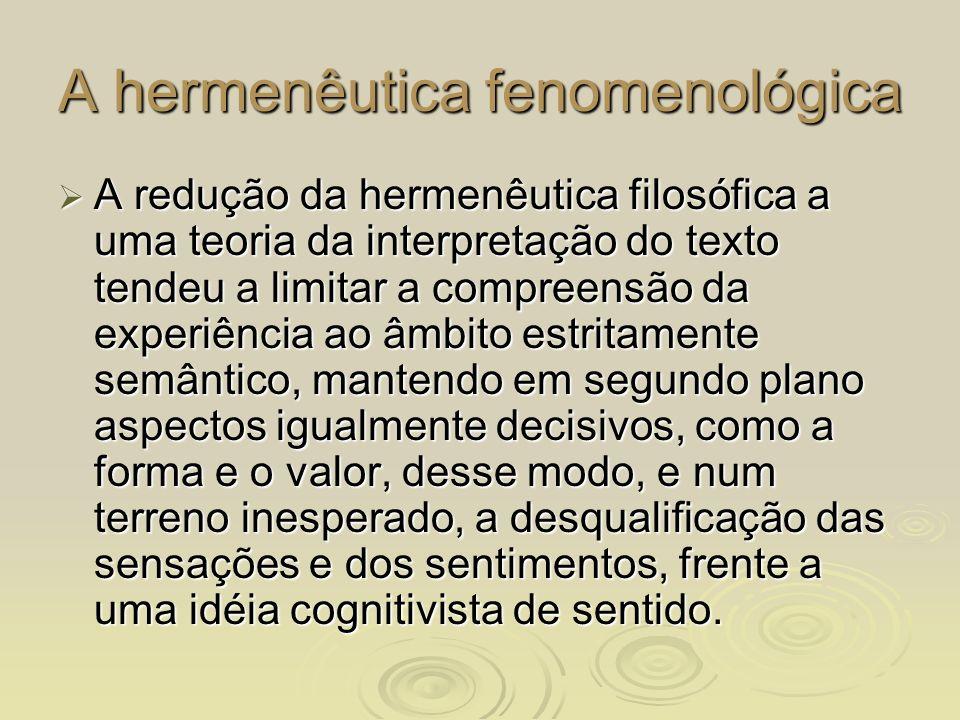 A hermenêutica fenomenológica A redução da hermenêutica filosófica a uma teoria da interpretação do texto tendeu a limitar a compreensão da experiênci