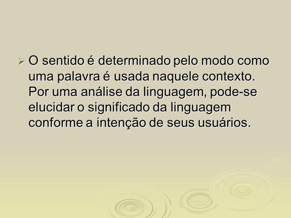 O sentido é determinado pelo modo como uma palavra é usada naquele contexto. Por uma análise da linguagem, pode-se elucidar o significado da linguagem