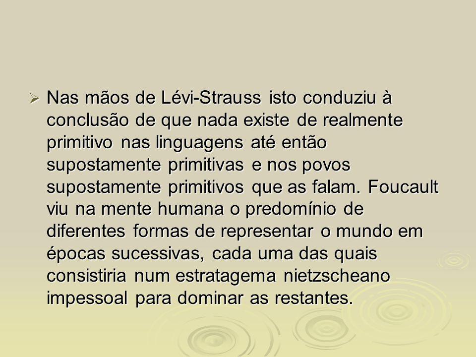 Nas mãos de Lévi-Strauss isto conduziu à conclusão de que nada existe de realmente primitivo nas linguagens até então supostamente primitivas e nos po
