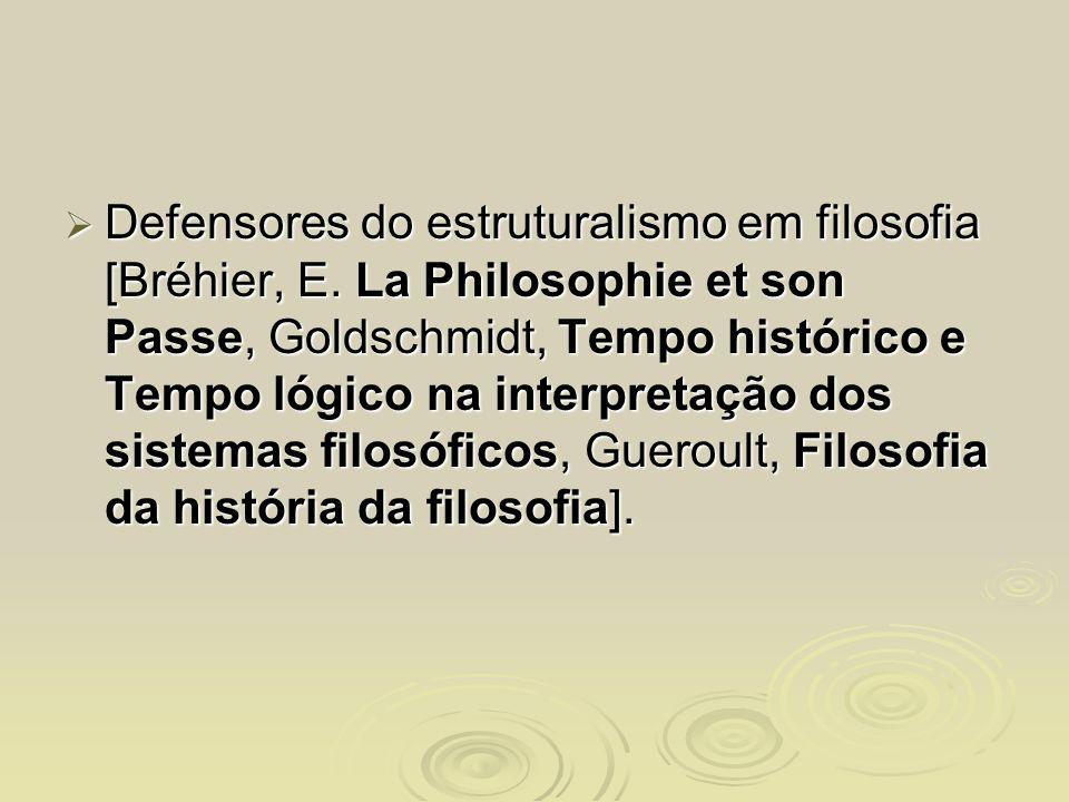 Defensores do estruturalismo em filosofia [Bréhier, E. La Philosophie et son Passe, Goldschmidt, Tempo histórico e Tempo lógico na interpretação dos s
