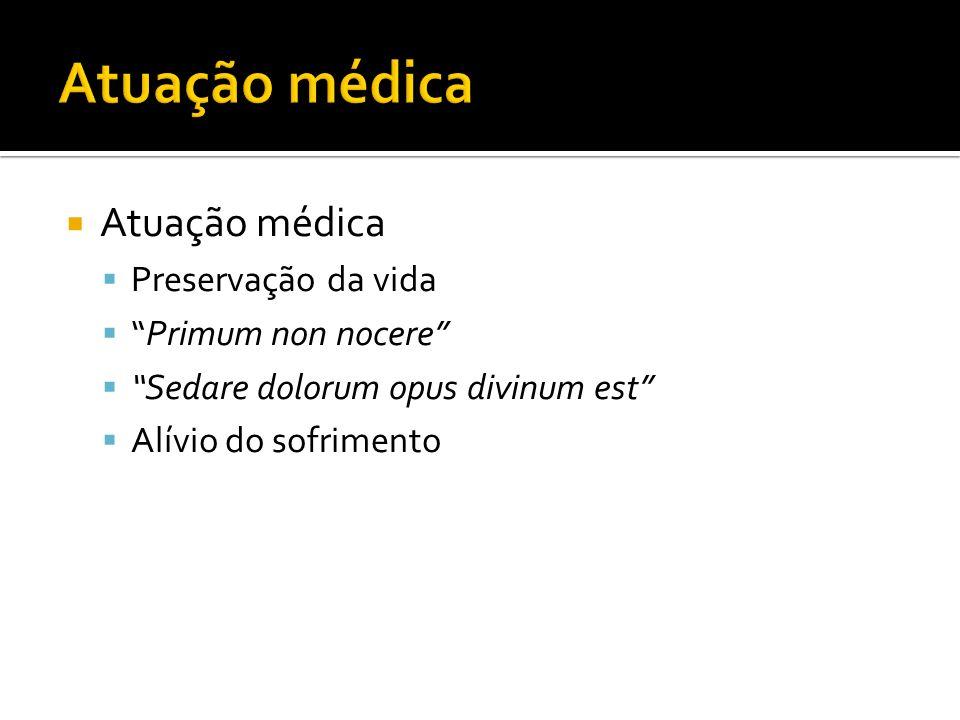 Atuação médica Preservação da vida Primum non nocere Sedare dolorum opus divinum est Alívio do sofrimento